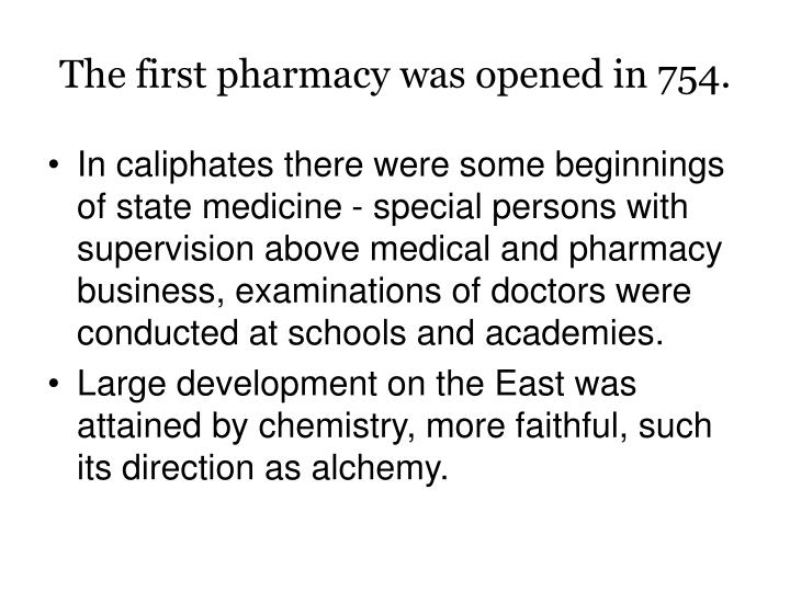 The first pharmacy was opened in 754.