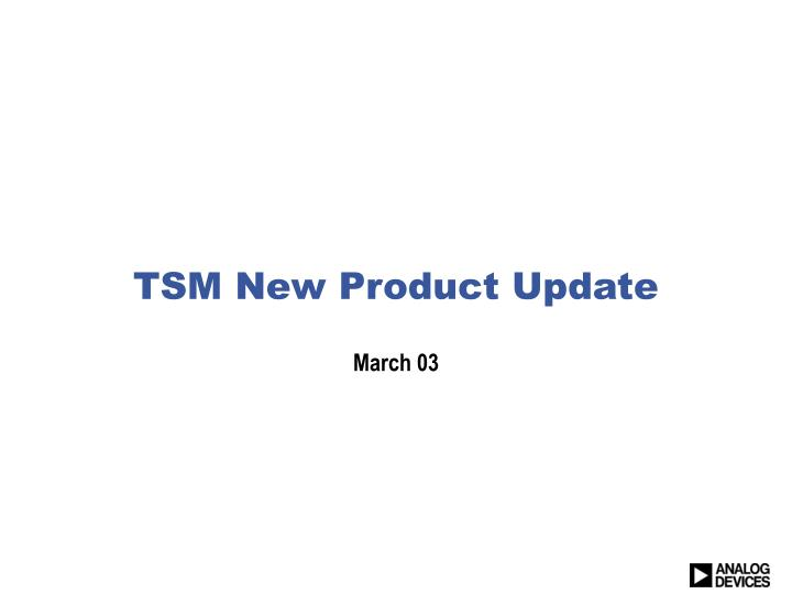 PPT - TSM New Product Update PowerPoint Presentation - ID:4759573