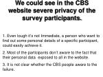 we could see in the cbs website severe privacy of the survey participants