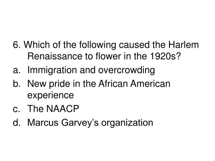 6. Which of the following caused the Harlem Renaissance to flower in the 1920s?