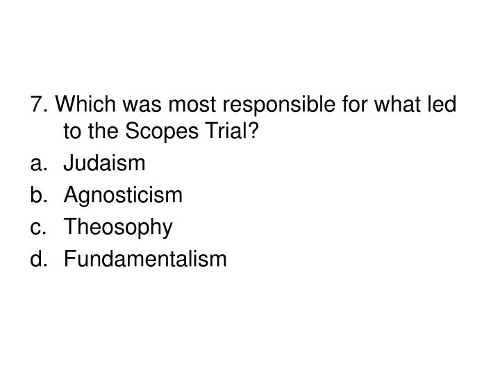 7. Which was most responsible for what led to the Scopes Trial?