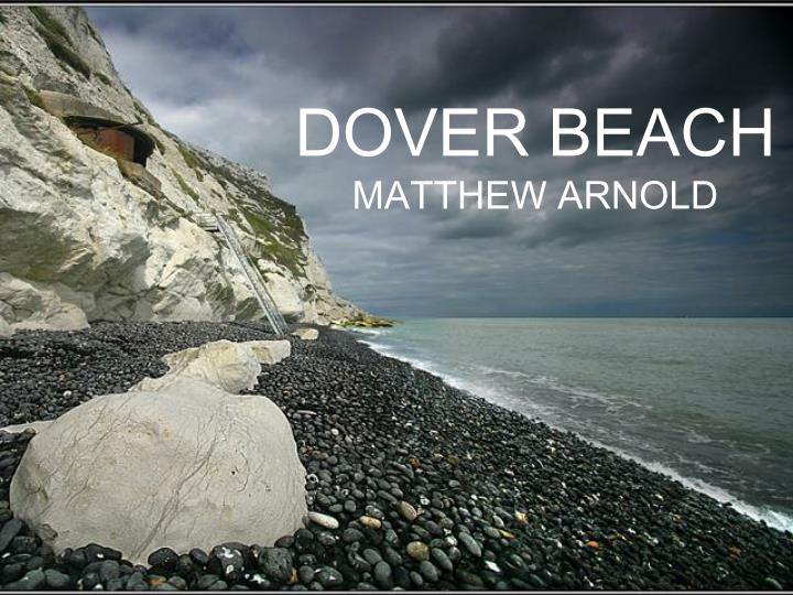 matthew arnolds dover beach essay Dover beach is a beautiful poem written by a famous poet, matthew arnold from  the  essay by salok, high school, 10th grade, a-, april 2006.