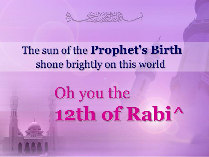 the sun of the prophet s birth shone brightly on this world