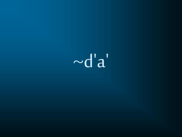 ~d'a'