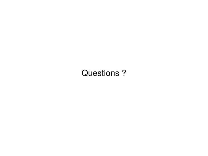 Questions ?