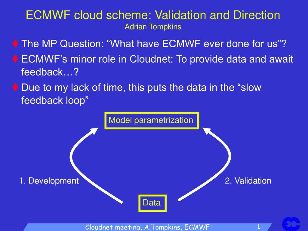 Ecmwf Cloud Scheme Validation And Direction Adrian Tompkins N