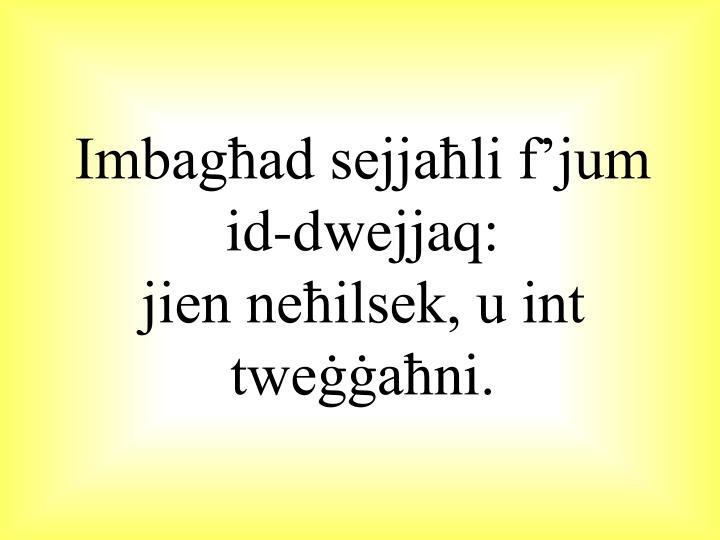Imbagħad sejjaħli f'jum id-dwejjaq: