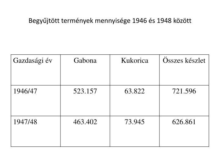 Begyűjtött termények mennyisége 1946 és 1948 között