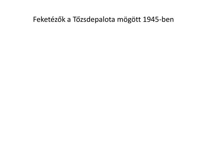 Feketézők a Tőzsdepalota mögött 1945-ben