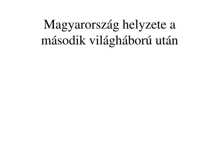 Magyarország helyzete a második világháború után