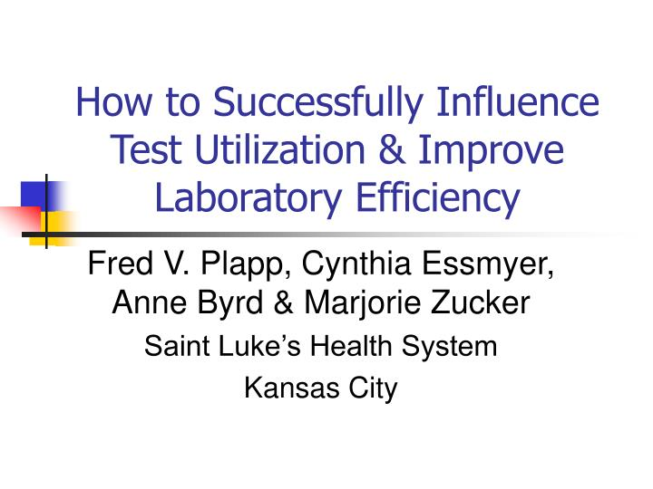 How to successfully influence test utilization improve laboratory efficiency
