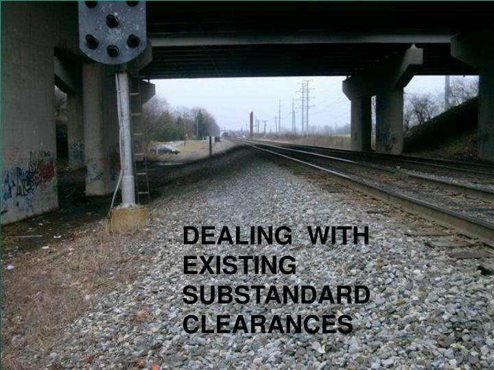 DEALING  WITH  EXISTING SUBSTANDARD  CLEARANCES