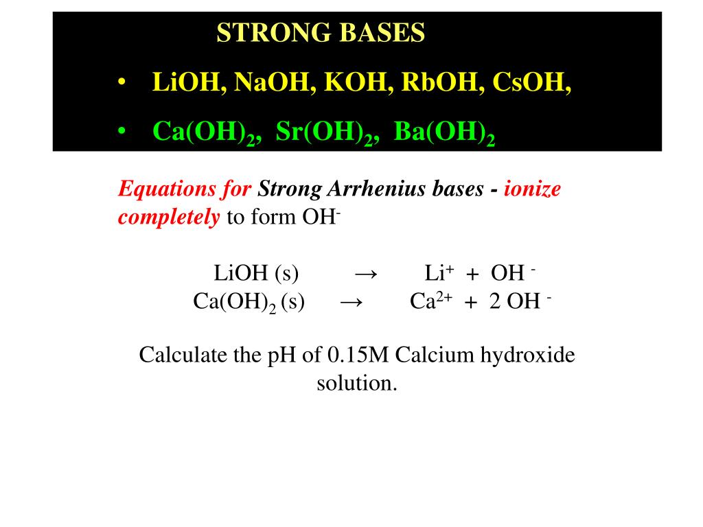 PPT - STRONG BASES LiOH, NaOH, KOH, RbOH, CsOH, Ca(OH) 2 , Sr(OH) 2 ,  Ba(OH) 2 PowerPoint Presentation - ID:4763546