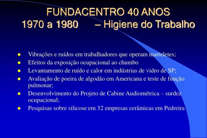 Fundacentro 40 anos 1970 a 1980 higiene do trabalho