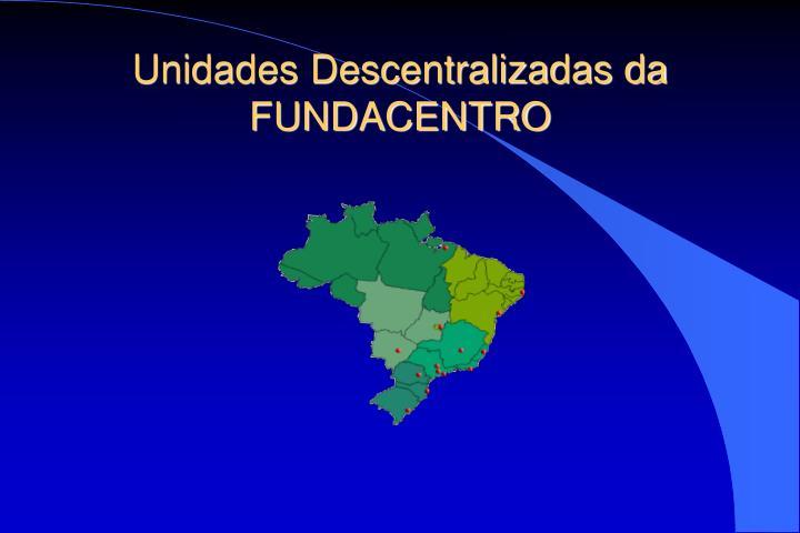 Unidades Descentralizadas da FUNDACENTRO