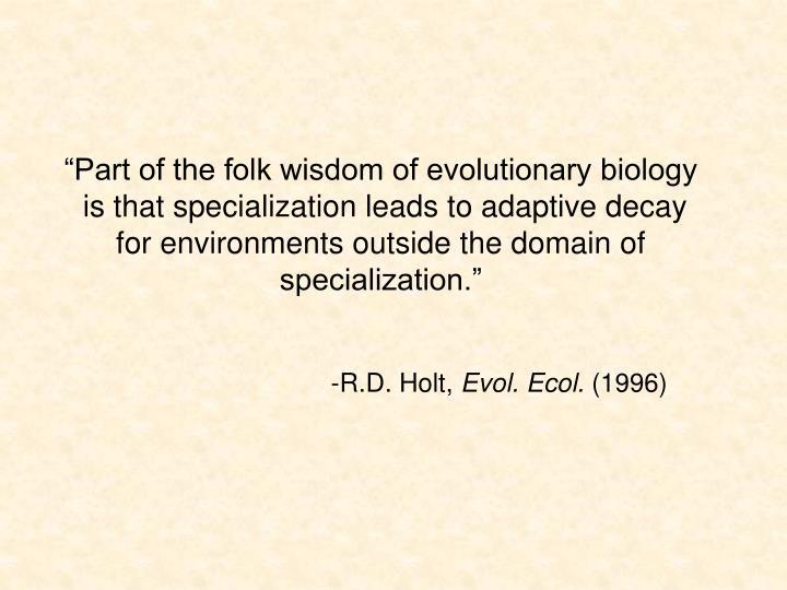 """Part of the folk wisdom of evolutionary biology"
