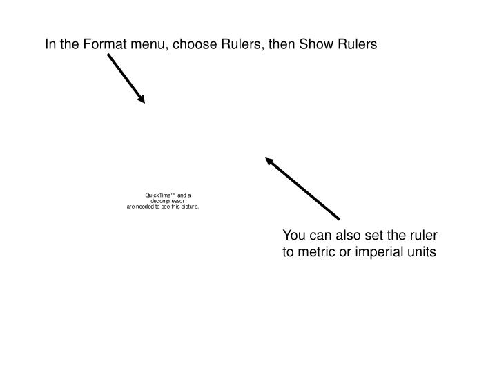 In the Format menu, choose Rulers, then Show Rulers