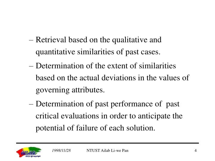 Retrieval based on the qualitative and quantitative similarities of past cases.