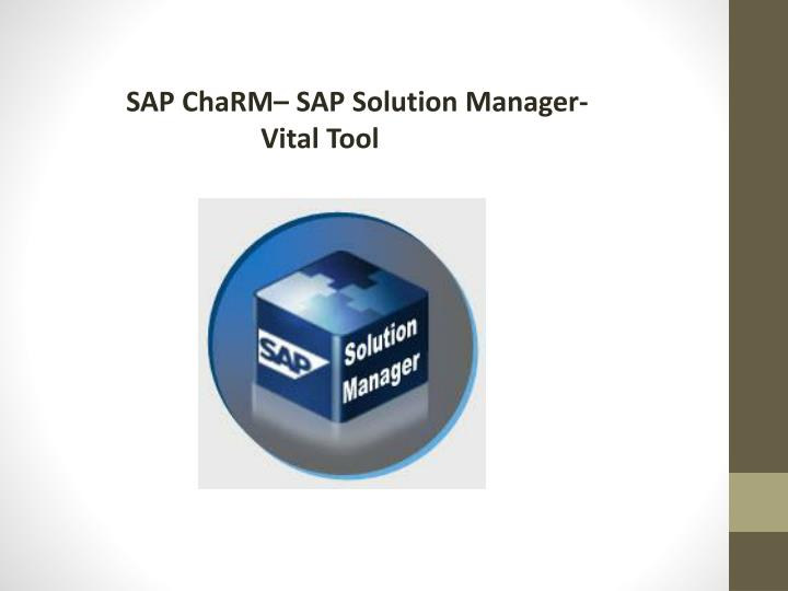 PPT - SAP ChaRM– SAP Solution Manager- Vital Tool PowerPoint