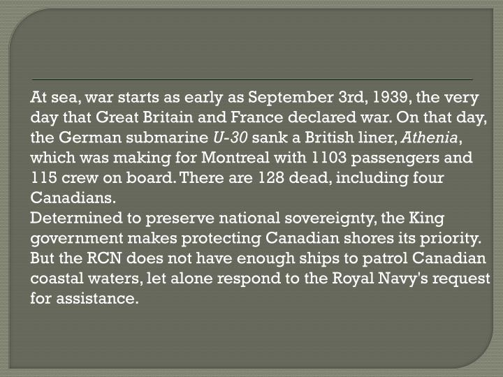 At sea, war starts as early as September 3rd, 1939, the very day that Great Britain and France declared war. On that day, the German submarine