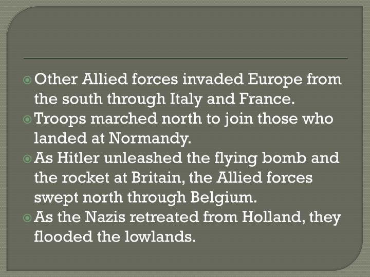 Other Allied forces invaded Europe from the south through Italy and France.