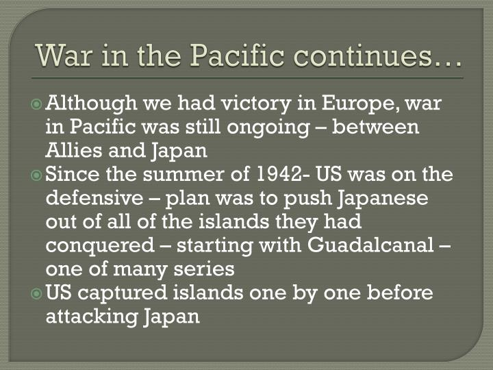 War in the Pacific continues…
