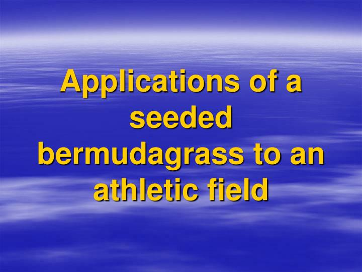 Applications of a seeded bermudagrass to an athletic field
