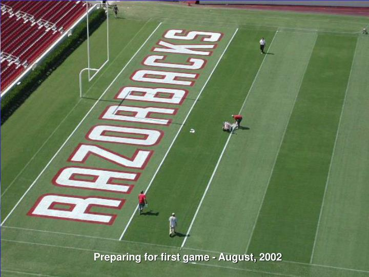Preparing for first game - August, 2002