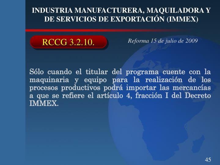 Sólo cuando el titular del programa cuente con la maquinaria y equipo para la realización de los procesos productivos podrá importar las mercancías a que se refiere el artículo 4, fracción I del Decreto IMMEX.