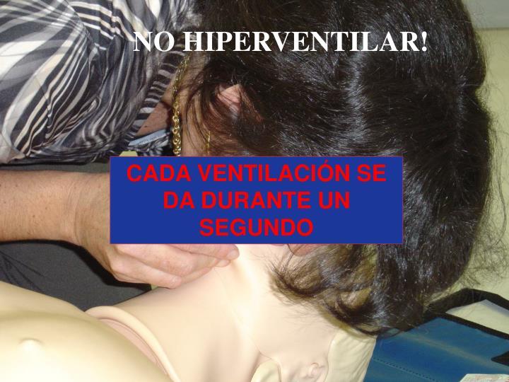 NO HIPERVENTILAR!