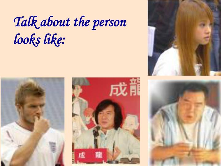 Talk about the person looks like: