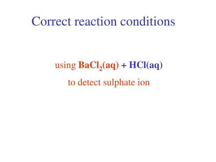 Correct reaction conditions