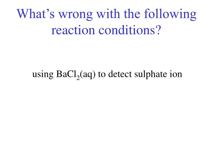 What's wrong with the following reaction conditions?