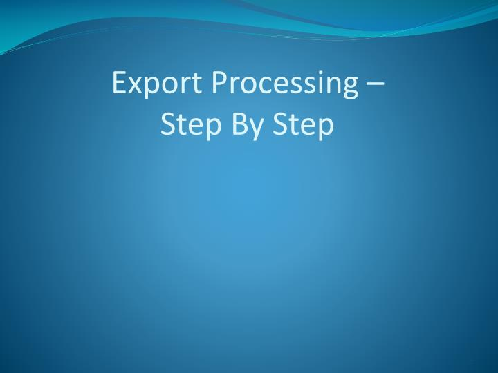 export procedure Here lists the detailed steps in import, export, and outward processing hong kong companies, especially smes, can act in due course with reference to the steps mentioned.