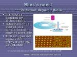 what s next patterned magnetic media