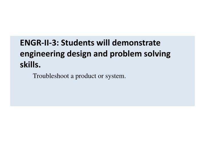 ENGR-II-3: Students will demonstrate engineering design and problem solving skills.