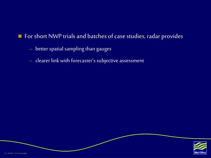 For short NWP trials and batches of case studies, radar provides