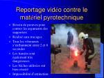 reportage vid o contre le mat riel pyrotechnique