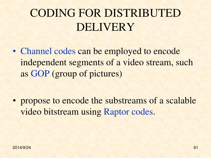 CODING FOR DISTRIBUTED DELIVERY