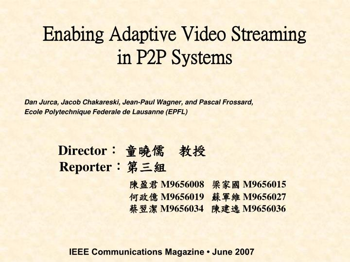 Enabing adaptive video streaming in p2p systems