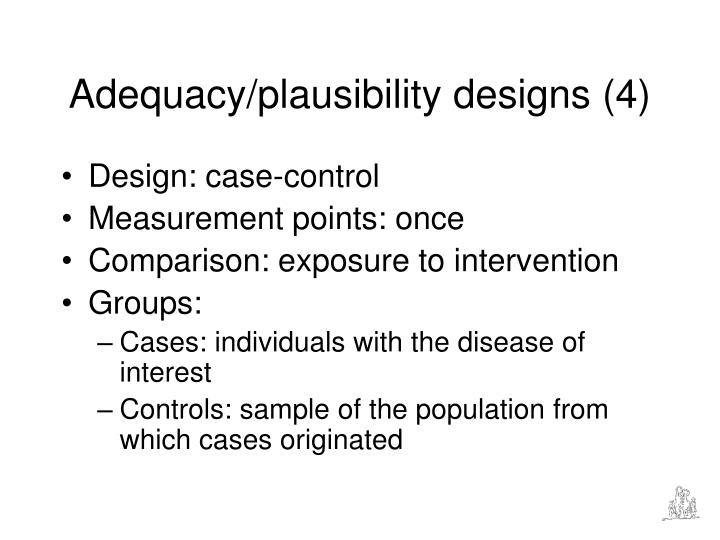 Adequacy/plausibility designs (4)