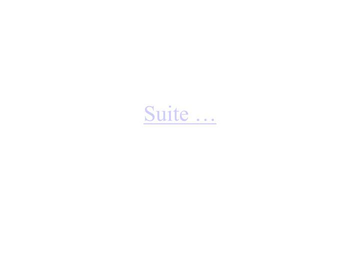 Suite …