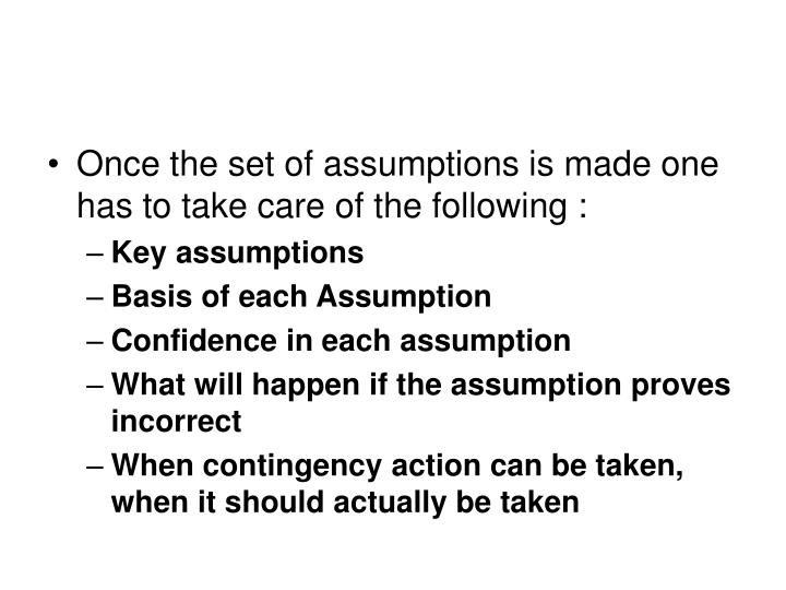 Once the set of assumptions is made one has to take care of the following :