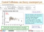 central collisions no theory counterpart yet