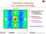 near side long range correlation the ridge