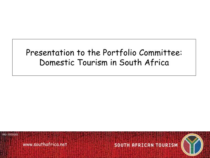presentation to the portfolio committee domestic tourism in south africa n.