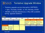 tentative upgrade window