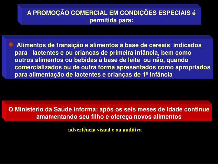 A PROMOÇÃO COMERCIAL EM CONDIÇÕES ESPECIAIS é permitida para: