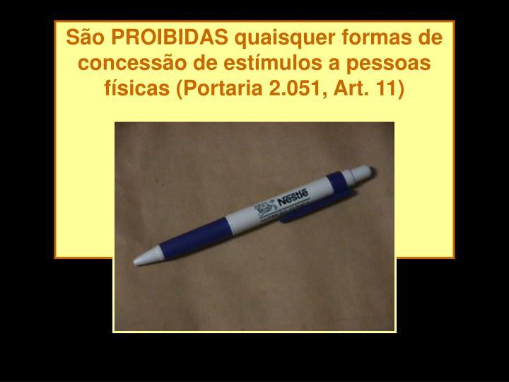 São PROIBIDAS quaisquer formas de concessão de estímulos a pessoas físicas (Portaria 2.051, Art. 11)