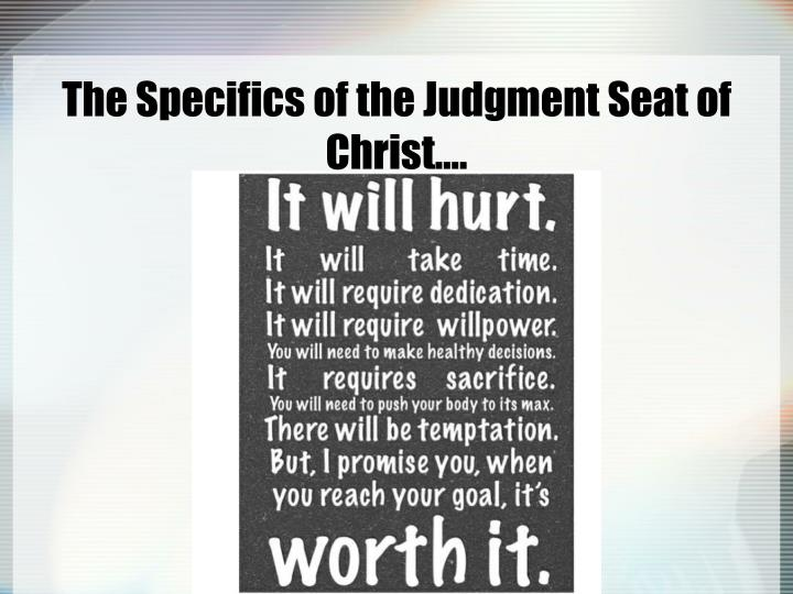 The Specifics of the Judgment Seat of Christ….